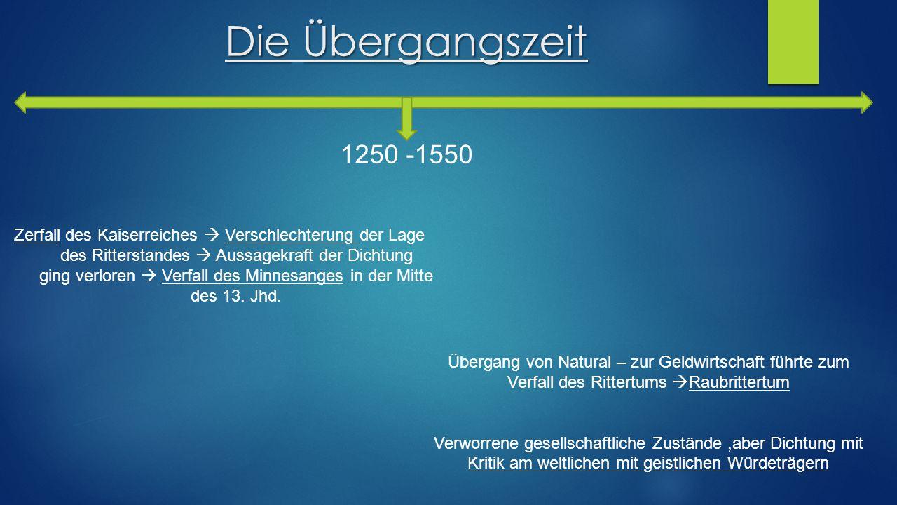 DieÜbergangszeit Die Übergangszeit 1250 -1550 Übergang von Natural – zur Geldwirtschaft führte zum Verfall des Rittertums  Raubrittertum Verworrene g
