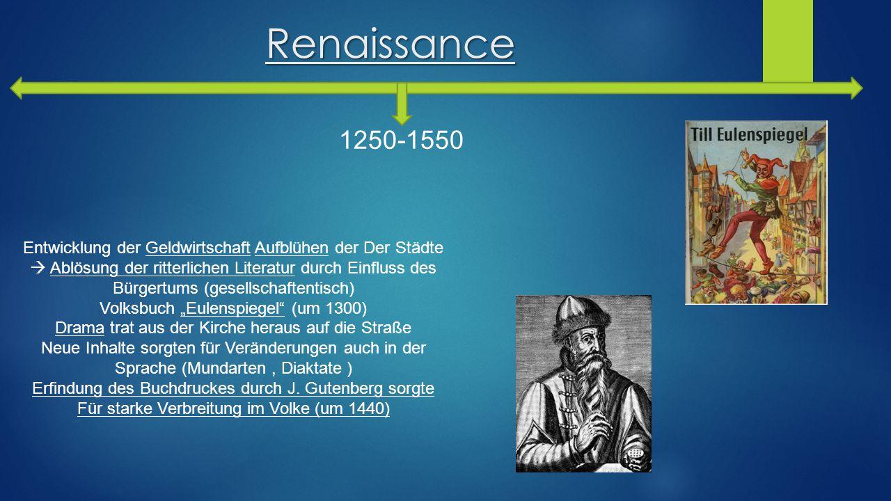 Renaissance 1250-1550 Entwicklung der Geldwirtschaft Aufblühen der Der Städte  Ablösung der ritterlichen Literatur durch Einfluss des Bürgertums (ges