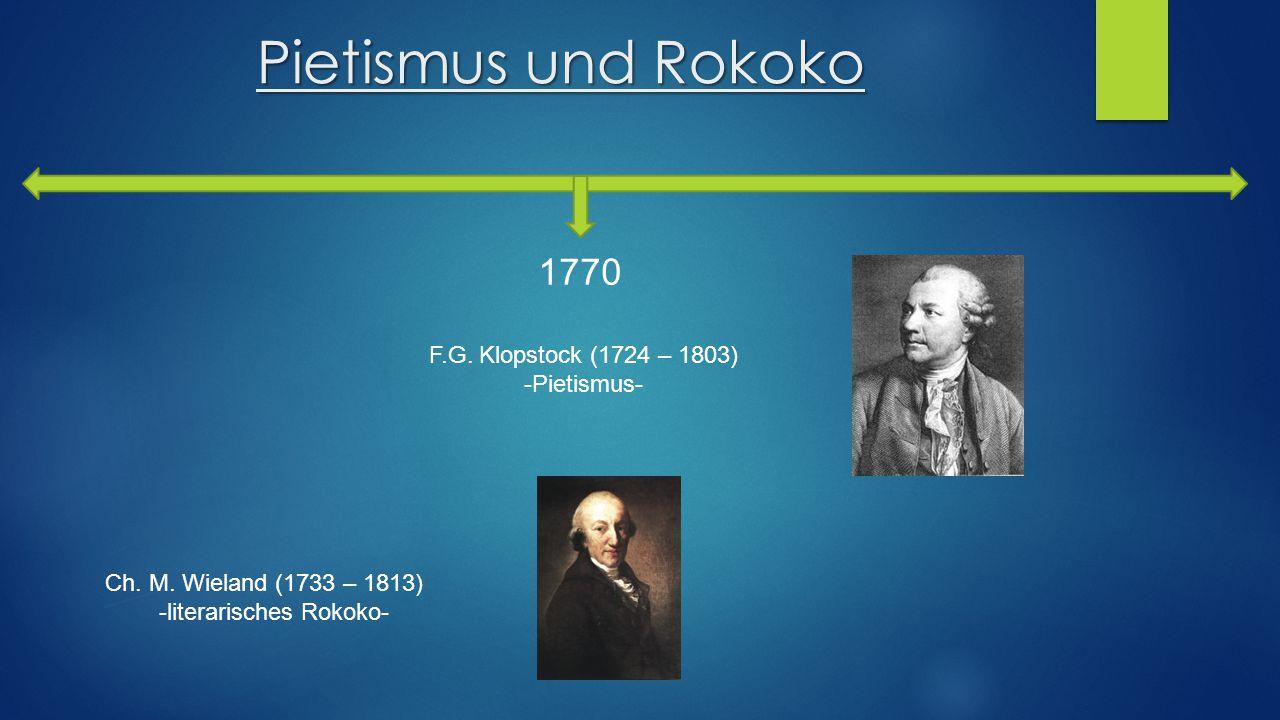 Pietismus und Rokoko 1770 F.G. Klopstock (1724 – 1803) -Pietismus- Ch. M. Wieland (1733 – 1813) -literarisches Rokoko-