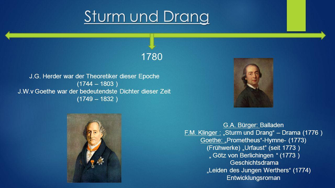 "Sturm und Drang 1780 G.A. Bürger: Balladen F.M. Klinger : ""Sturm und Drang"" – Drama (1776 ) Goethe: ""Prometheus""-Hymne- (1773) (Frühwerke) ""Urfaust"" ("