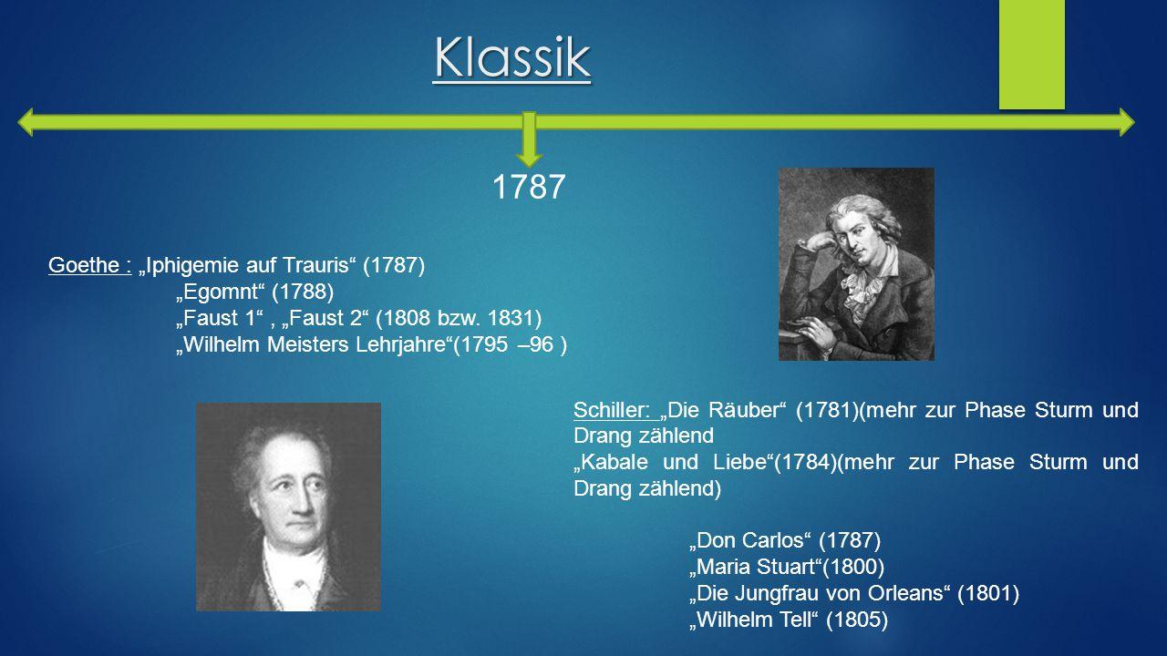 """Klassik 1787 Schiller: """"Die Räuber"""" (1781)(mehr zur Phase Sturm und Drang zählend """"Kabale und Liebe""""(1784)(mehr zur Phase Sturm und Drang zählend) """"Do"""