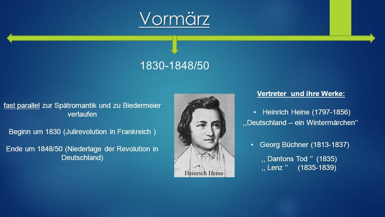 Vormärz 1830-1848/50 fast parallel zur Spätromantik und zu Biedermeier verlaufen Beginn um 1830 (Julirevolution in Frankreich ) Ende um 1848/50 (Niede