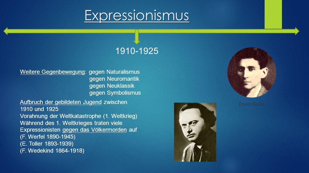 Expressionismus 1910-1925 Weitere Gegenbewegung: gegen Naturalismus gegen Neuromantik gegen Neuklassik gegen Symbolismus Aufbruch der gebildeten Jugen