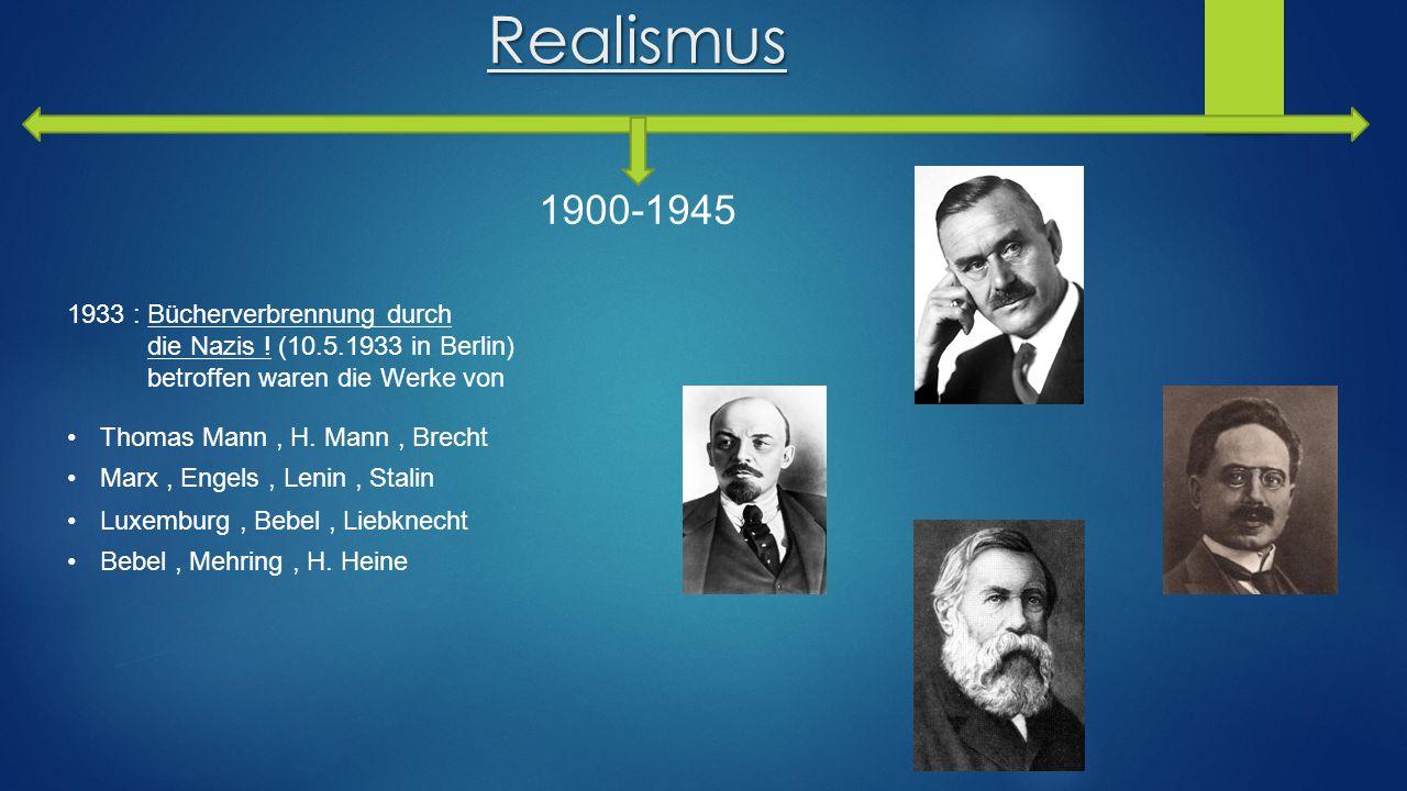 Realismus 1900-1945 1933 : Bücherverbrennung durch die Nazis ! (10.5.1933 in Berlin) betroffen waren die Werke von Thomas Mann, H. Mann, Brecht Marx,
