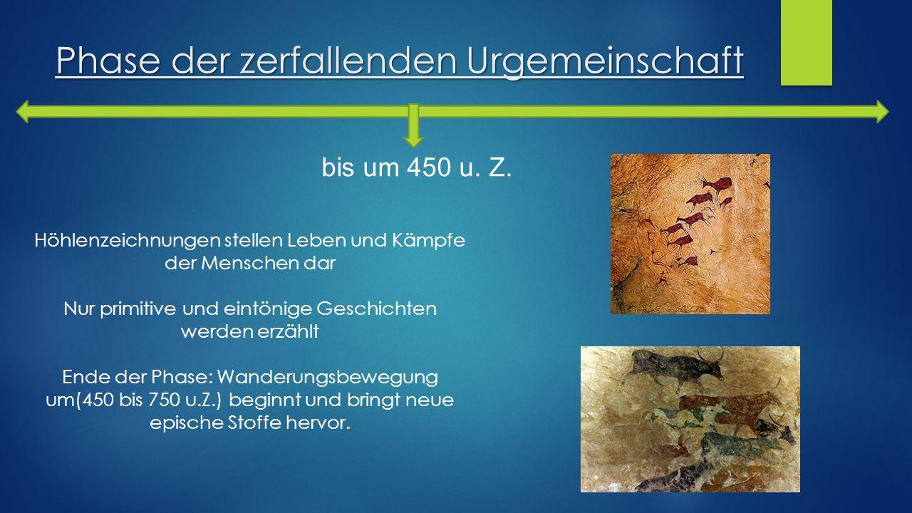 Phase der zerfallenden Urgemeinschaft bis um 450 u. Z. Höhlenzeichnungen stellen Leben und Kämpfe der Menschen dar Nur primitive und eintönige Geschic