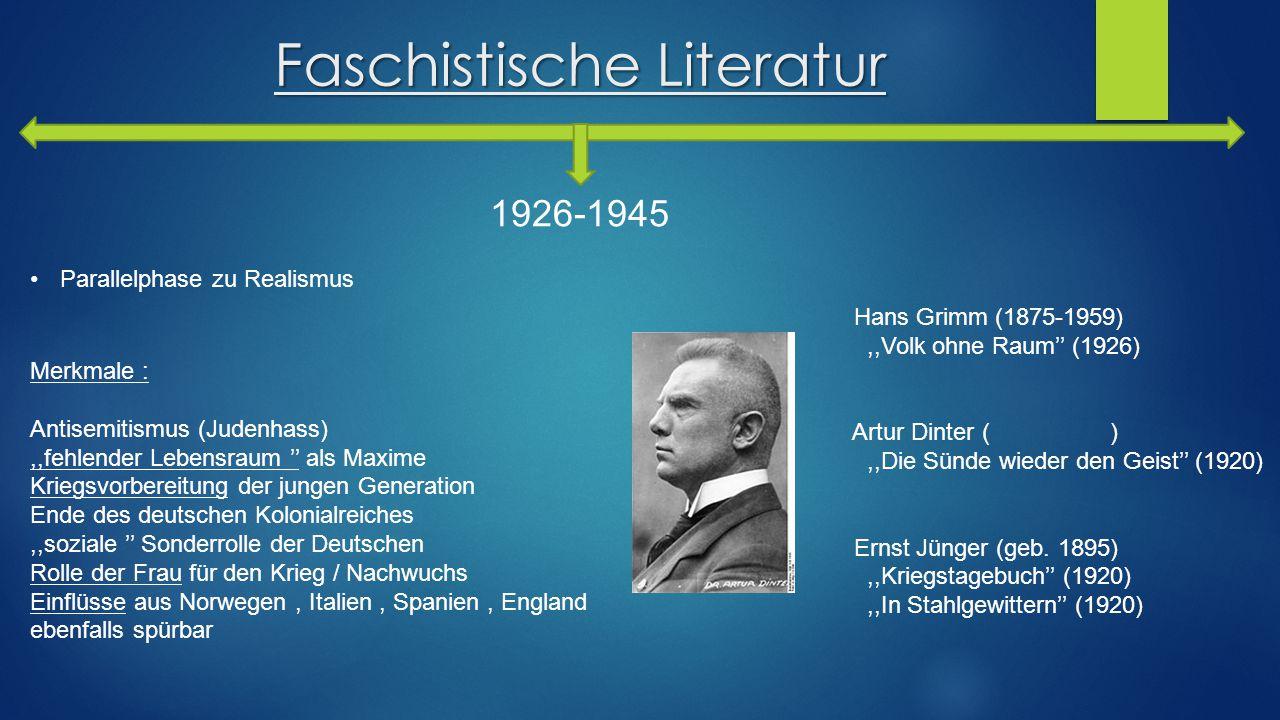 Faschistische Literatur 1926-1945 Parallelphase zu Realismus Merkmale : Antisemitismus (Judenhass),,fehlender Lebensraum '' als Maxime Kriegsvorbereit