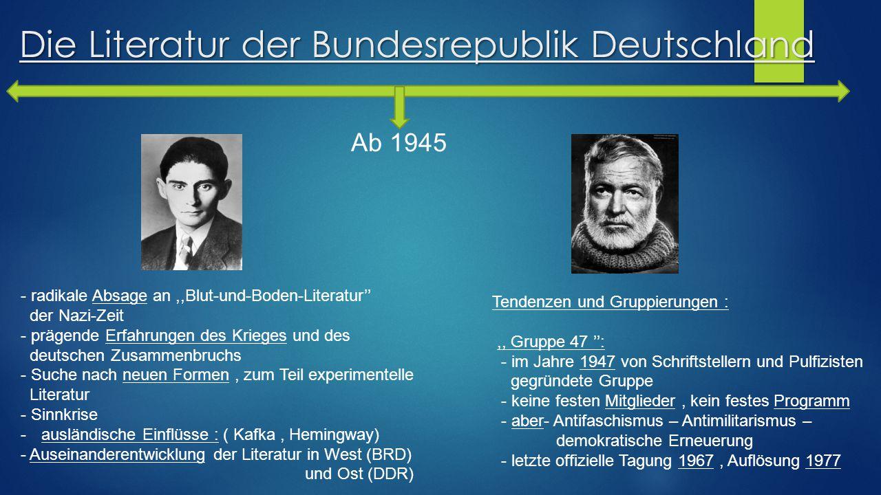 Die Literatur der Bundesrepublik Deutschland Ab 1945 - radikale Absage an,,Blut-und-Boden-Literatur'' der Nazi-Zeit - prägende Erfahrungen des Krieges