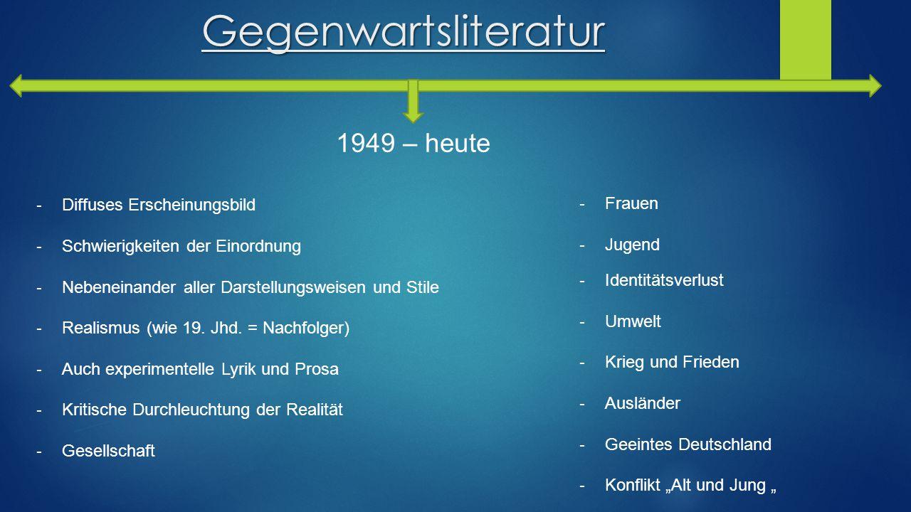 Gegenwartsliteratur 1949 – heute - Diffuses Erscheinungsbild - Schwierigkeiten der Einordnung - Nebeneinander aller Darstellungsweisen und Stile - Rea