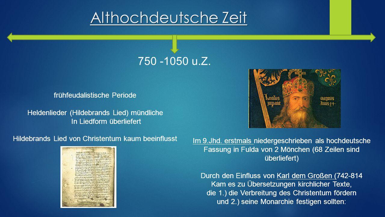 Althochdeutsche Zeit 750 -1050 u.Z. Im 9.Jhd. erstmals niedergeschrieben als hochdeutsche Fassung in Fulda von 2 Mönchen (68 Zeilen sind überliefert)