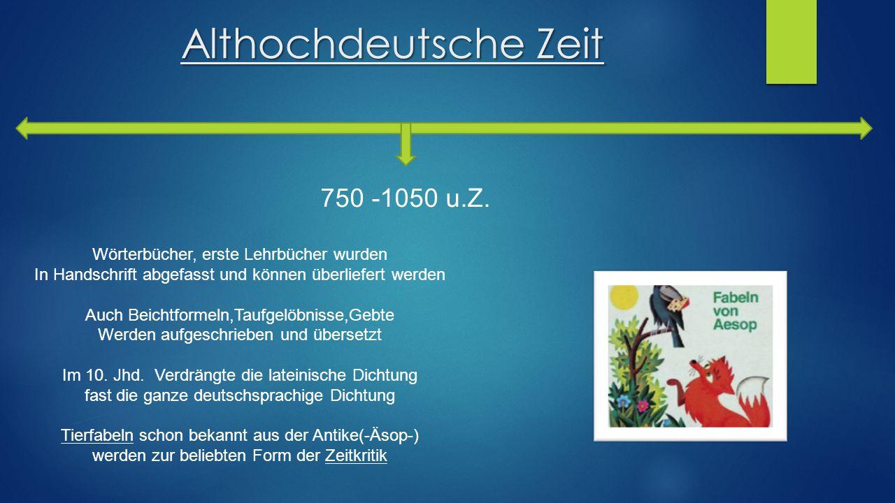 Althochdeutsche Zeit 750 -1050 u.Z. Wörterbücher, erste Lehrbücher wurden In Handschrift abgefasst und können überliefert werden Auch Beichtformeln,Ta