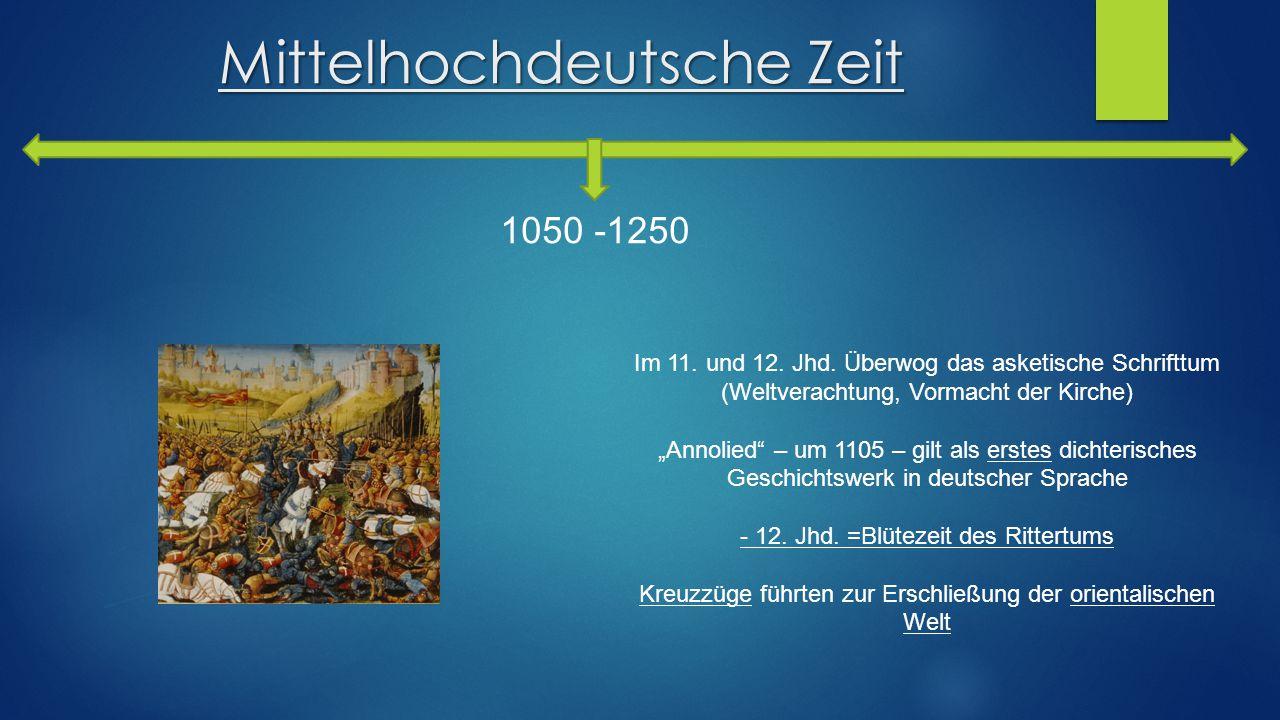 Mittelhochdeutsche Zeit 1050 -1250 der geistige Schwerpunkt verlagerte sich von der Kirche auf das Rittertum die Frau erhielt eine höhere Stellung, sie leitet die Erziehung der jungen Ritter und galt als Herrin Ritterstand entstand mit neuen Idealen Treue Bescheidenheit Beständigkeit Sittsamkeit Ehrerbietung Hochherzigkeit Freude