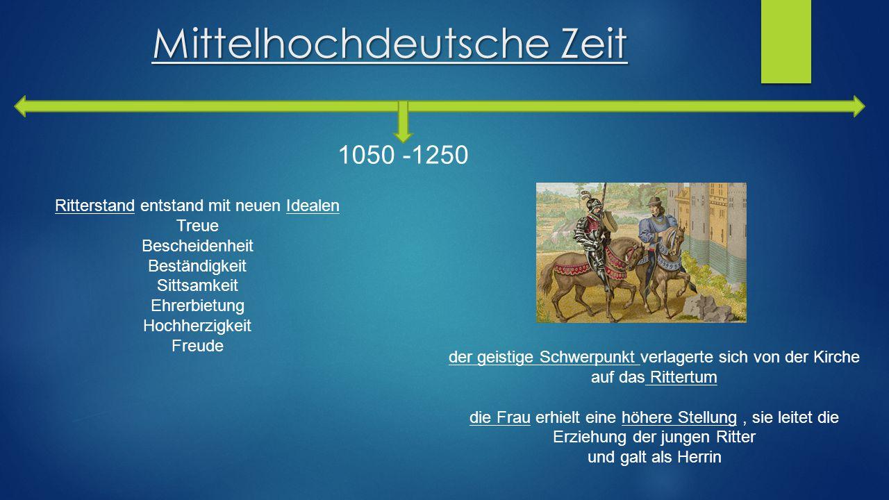 Mittelhochdeutsche Zeit 1050 -1250 der geistige Schwerpunkt verlagerte sich von der Kirche auf das Rittertum die Frau erhielt eine höhere Stellung, si