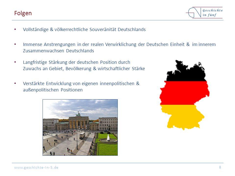 www.geschichte-in-5.de Folgen Vollständige & völkerrechtliche Souveränität Deutschlands Immense Anstrengungen in der realen Verwirklichung der Deutsch