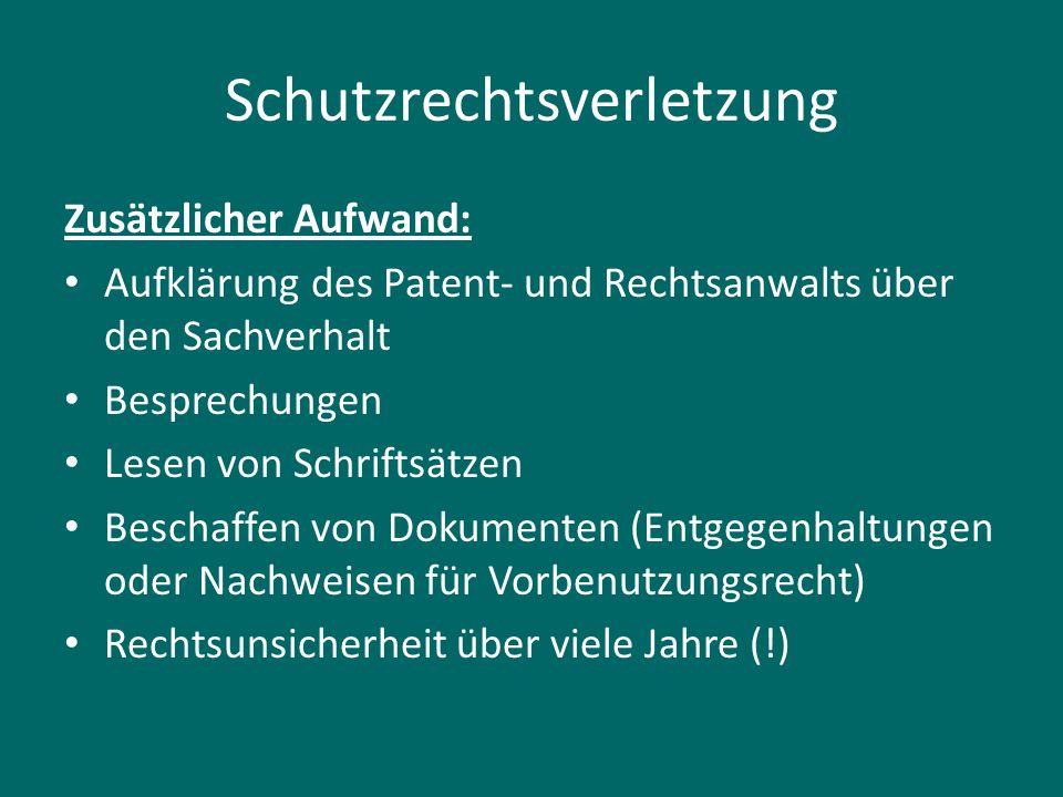 Schutzrechtsverletzung Zusätzlicher Aufwand: Aufklärung des Patent- und Rechtsanwalts über den Sachverhalt Besprechungen Lesen von Schriftsätzen Besch