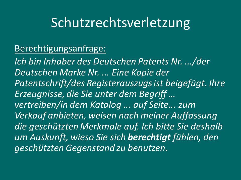 Schutzrechtsverletzung Berechtigungsanfrage: Ich bin Inhaber des Deutschen Patents Nr..../der Deutschen Marke Nr.... Eine Kopie der Patentschrift/des