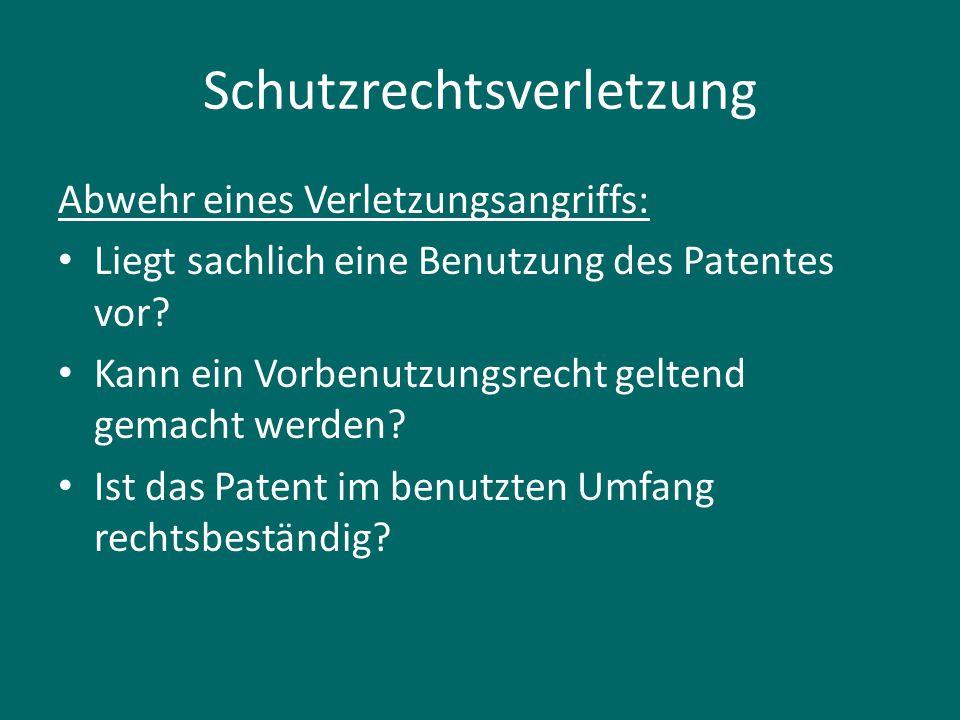 Schutzrechtsverletzung Abwehr eines Verletzungsangriffs: Liegt sachlich eine Benutzung des Patentes vor? Kann ein Vorbenutzungsrecht geltend gemacht w