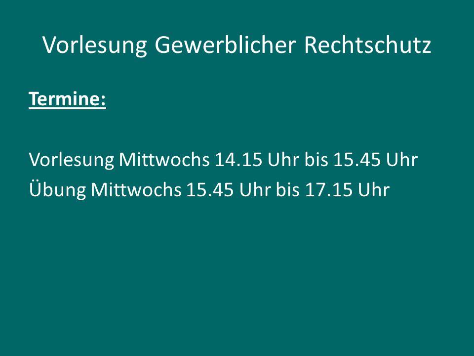 Vorlesung Gewerblicher Rechtschutz Termine: Vorlesung Mittwochs 14.15 Uhr bis 15.45 Uhr Übung Mittwochs 15.45 Uhr bis 17.15 Uhr