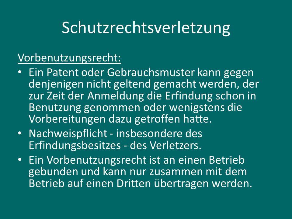 Schutzrechtsverletzung Vorbenutzungsrecht: Ein Patent oder Gebrauchsmuster kann gegen denjenigen nicht geltend gemacht werden, der zur Zeit der Anmeldung die Erfindung schon in Benutzung genommen oder wenigstens die Vorbereitungen dazu getroffen hatte.