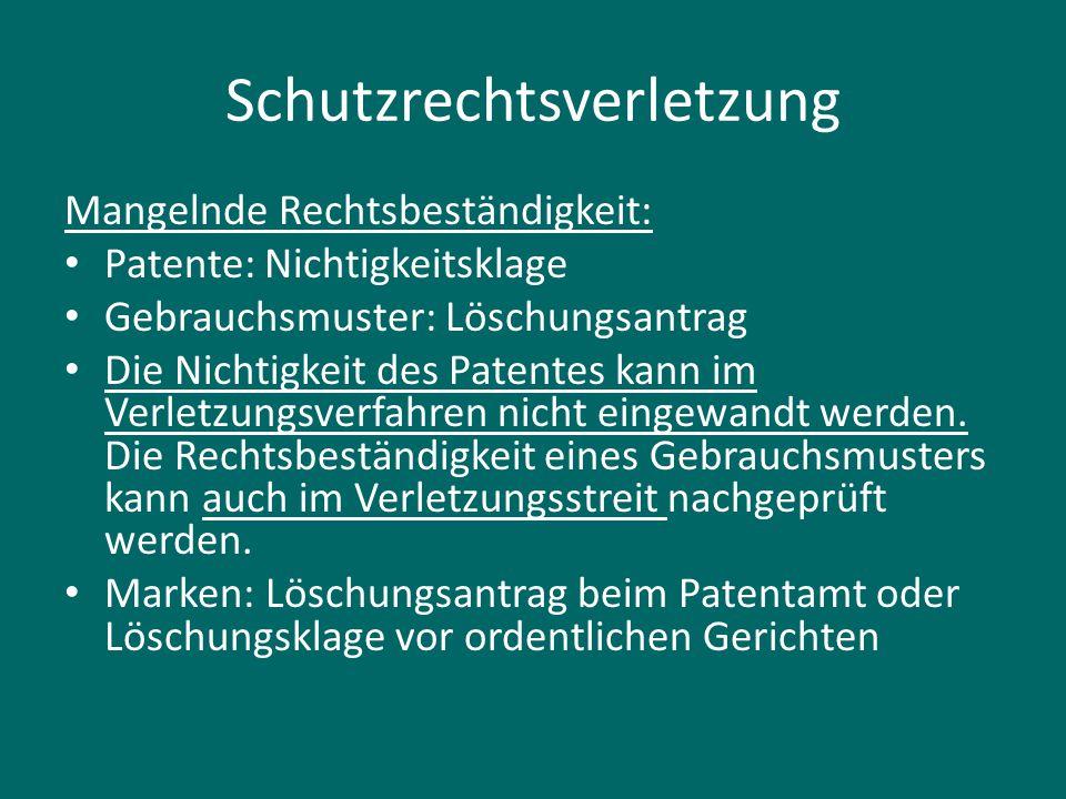Schutzrechtsverletzung Mangelnde Rechtsbeständigkeit: Patente: Nichtigkeitsklage Gebrauchsmuster: Löschungsantrag Die Nichtigkeit des Patentes kann im Verletzungsverfahren nicht eingewandt werden.