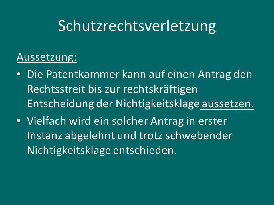 Schutzrechtsverletzung Aussetzung: Die Patentkammer kann auf einen Antrag den Rechtsstreit bis zur rechtskräftigen Entscheidung der Nichtigkeitsklage aussetzen.