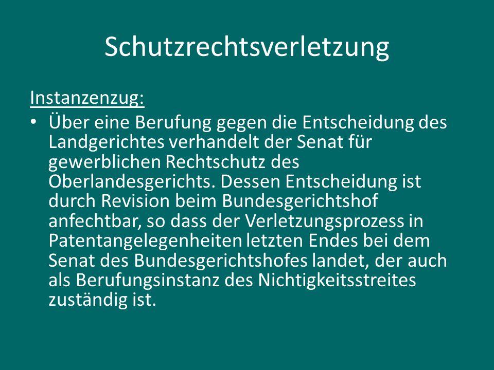 Schutzrechtsverletzung Instanzenzug: Über eine Berufung gegen die Entscheidung des Landgerichtes verhandelt der Senat für gewerblichen Rechtschutz des Oberlandesgerichts.