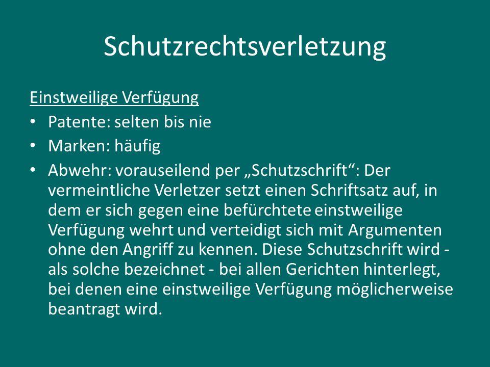 """Schutzrechtsverletzung Einstweilige Verfügung Patente: selten bis nie Marken: häufig Abwehr: vorauseilend per """"Schutzschrift"""": Der vermeintliche Verle"""