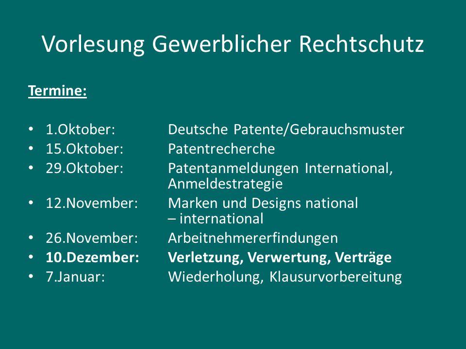 Vorlesung Gewerblicher Rechtschutz Termine: 1.Oktober:Deutsche Patente/Gebrauchsmuster 15.Oktober:Patentrecherche 29.Oktober:Patentanmeldungen Interna
