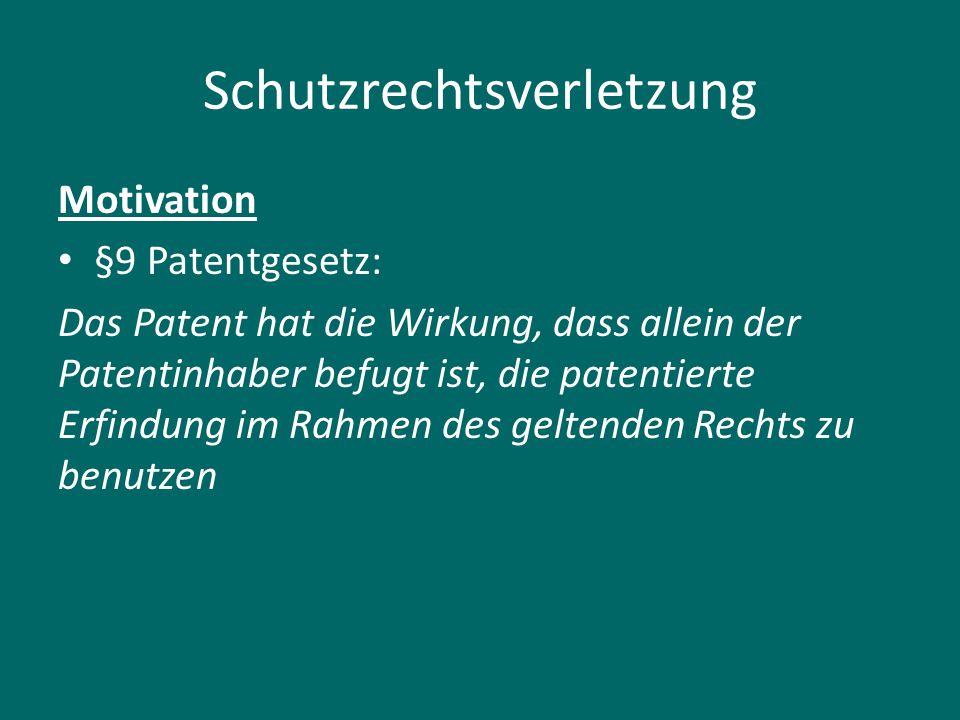 Schutzrechtsverletzung Motivation §9 Patentgesetz: Das Patent hat die Wirkung, dass allein der Patentinhaber befugt ist, die patentierte Erfindung im Rahmen des geltenden Rechts zu benutzen