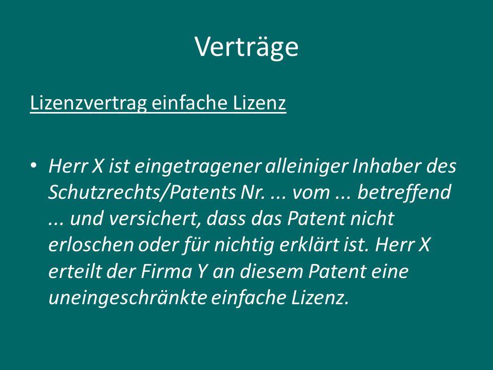 Verträge Lizenzvertrag einfache Lizenz Herr X ist eingetragener alleiniger Inhaber des Schutzrechts/Patents Nr.... vom... betreffend... und versichert