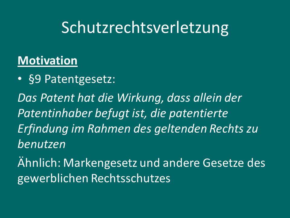 Schutzrechtsverletzung Motivation §9 Patentgesetz: Das Patent hat die Wirkung, dass allein der Patentinhaber befugt ist, die patentierte Erfindung im Rahmen des geltenden Rechts zu benutzen Ähnlich: Markengesetz und andere Gesetze des gewerblichen Rechtsschutzes