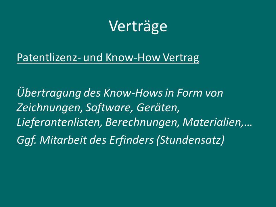 Verträge Patentlizenz- und Know-How Vertrag Übertragung des Know-Hows in Form von Zeichnungen, Software, Geräten, Lieferantenlisten, Berechnungen, Materialien,… Ggf.