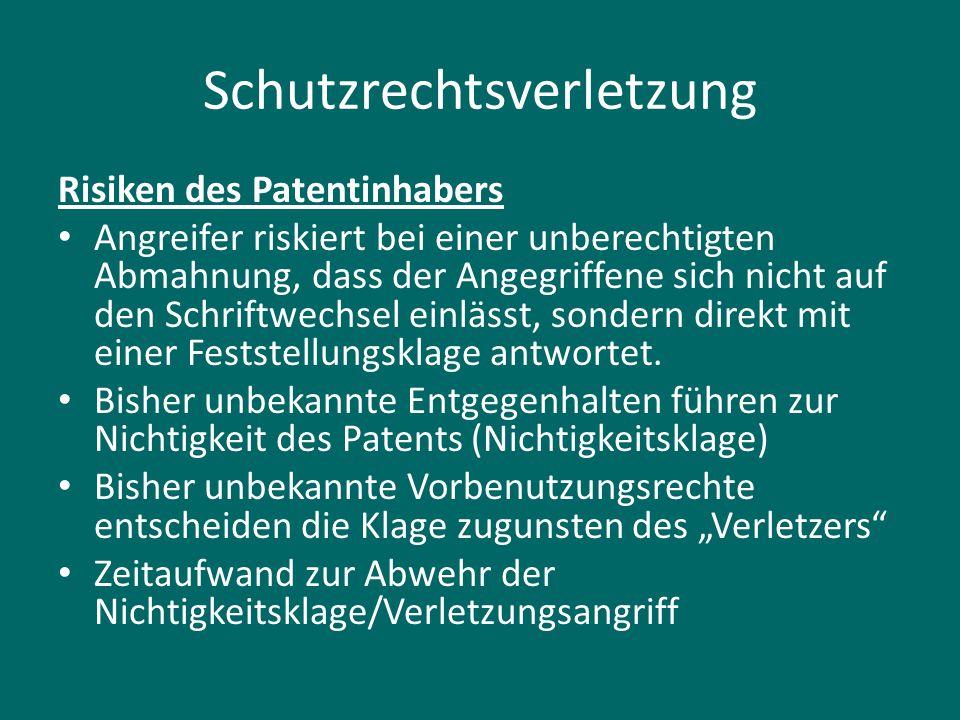 Schutzrechtsverletzung Risiken des Patentinhabers Angreifer riskiert bei einer unberechtigten Abmahnung, dass der Angegriffene sich nicht auf den Schriftwechsel einlässt, sondern direkt mit einer Feststellungsklage antwortet.