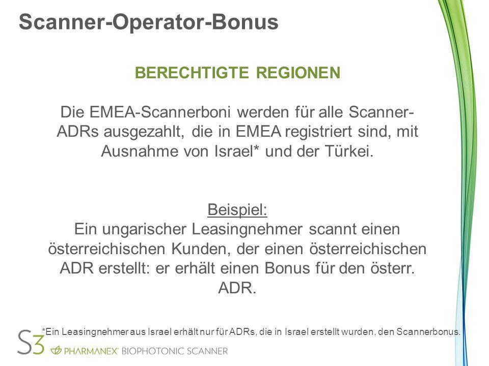 Scanner-Operator-Bonus BERECHTIGTE REGIONEN Die EMEA-Scannerboni werden für alle Scanner- ADRs ausgezahlt, die in EMEA registriert sind, mit Ausnahme von Israel* und der Türkei.