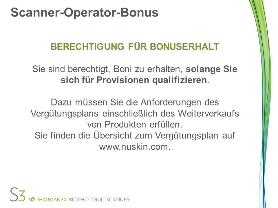Scanner-Operator-Bonus BERECHTIGUNG FÜR BONUSERHALT Sie sind berechtigt, Boni zu erhalten, solange Sie sich für Provisionen qualifizieren.
