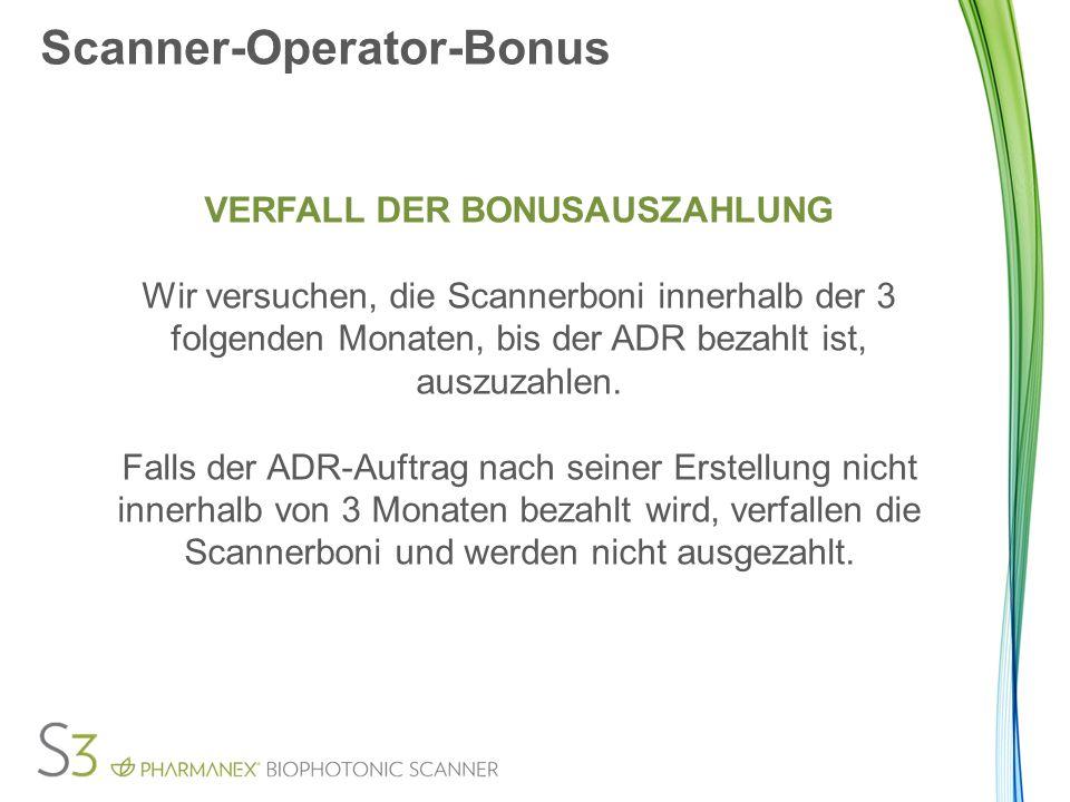 Scanner-Operator-Bonus VERFALL DER BONUSAUSZAHLUNG Wir versuchen, die Scannerboni innerhalb der 3 folgenden Monaten, bis der ADR bezahlt ist, auszuzahlen.