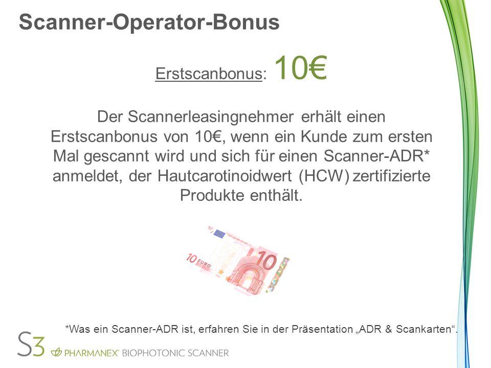 Scanner-Operator-Bonus Folgescan-Bonus: 5€ Der Scannerleasingnehmer erhält einen Folgescan- Bonus von 5€, wenn sich der Kunde, der einen Scanner-ADR hat, erneut scannen lässt und dessen Folgebestellung bezahlt und geliefert ist.