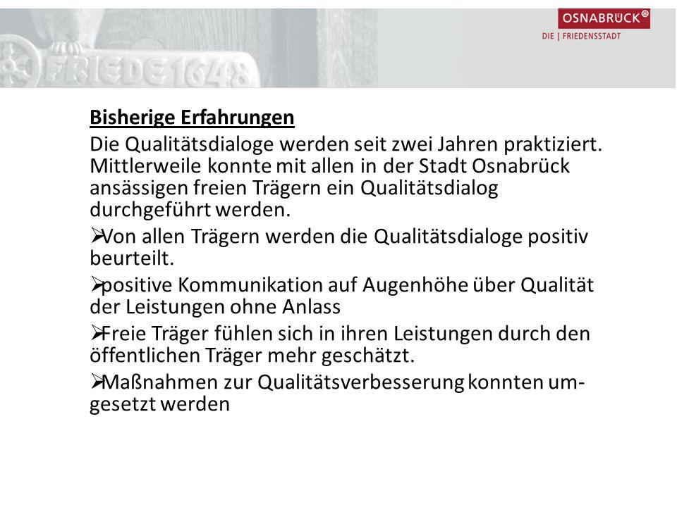 Bisherige Erfahrungen Die Qualitätsdialoge werden seit zwei Jahren praktiziert. Mittlerweile konnte mit allen in der Stadt Osnabrück ansässigen freien