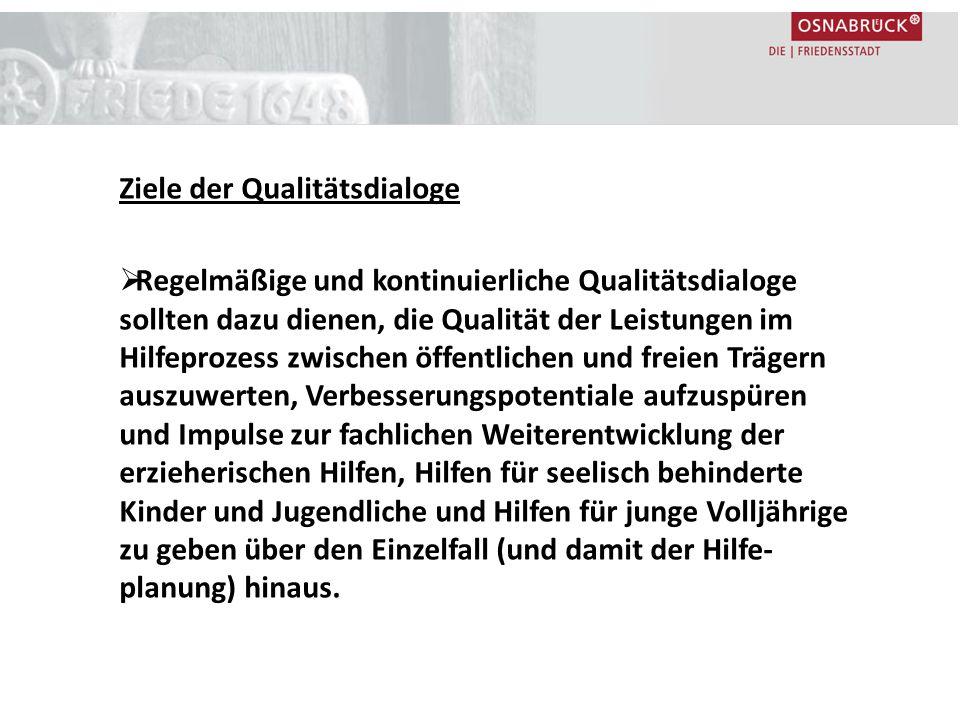 Ziele der Qualitätsdialoge  Regelmäßige und kontinuierliche Qualitätsdialoge sollten dazu dienen, die Qualität der Leistungen im Hilfeprozess zwische