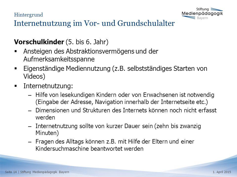 Seite 14   Stiftung Medienpädagogik Bayern1. April 2015 Hintergrund Internetnutzung im Vor- und Grundschulalter Vorschulkinder (5. bis 6. Jahr)  Anst