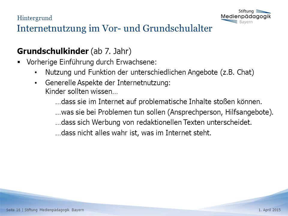 Seite 16   Stiftung Medienpädagogik Bayern1. April 2015 Hintergrund Internetnutzung im Vor- und Grundschulalter Grundschulkinder (ab 7. Jahr)  Vorher