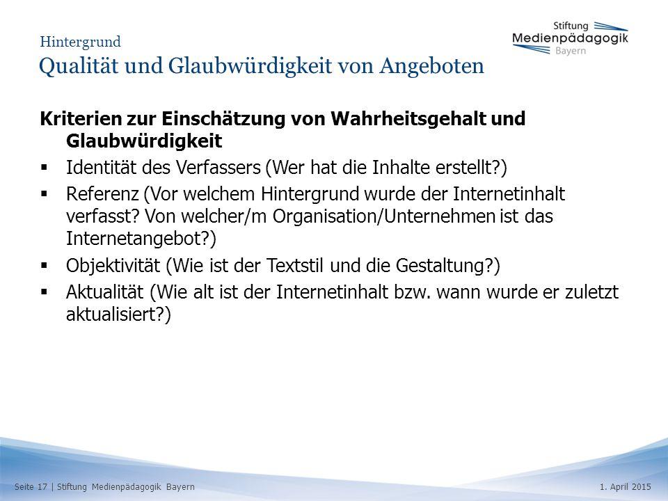 Seite 17   Stiftung Medienpädagogik Bayern1. April 2015 Hintergrund Qualität und Glaubwürdigkeit von Angeboten Kriterien zur Einschätzung von Wahrheit
