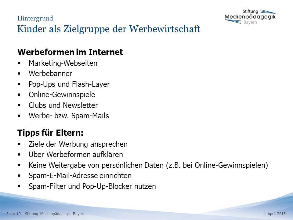 Seite 19   Stiftung Medienpädagogik Bayern1. April 2015 Hintergrund Kinder als Zielgruppe der Werbewirtschaft Werbeformen im Internet  Marketing-Webs