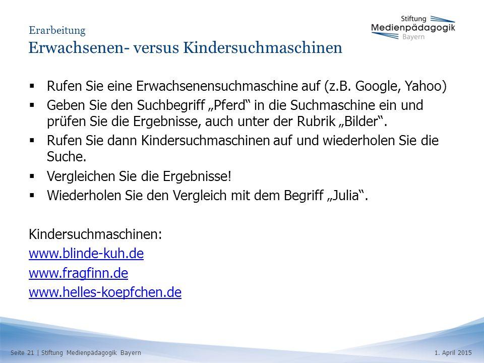 Seite 21   Stiftung Medienpädagogik Bayern1. April 2015 Erarbeitung Erwachsenen- versus Kindersuchmaschinen  Rufen Sie eine Erwachsenensuchmaschine a
