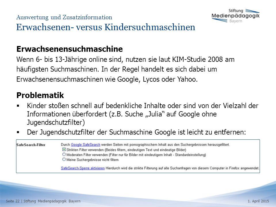 Seite 22   Stiftung Medienpädagogik Bayern1. April 2015 Auswertung und Zusatzinformation Erwachsenen- versus Kindersuchmaschinen Erwachsenensuchmaschi