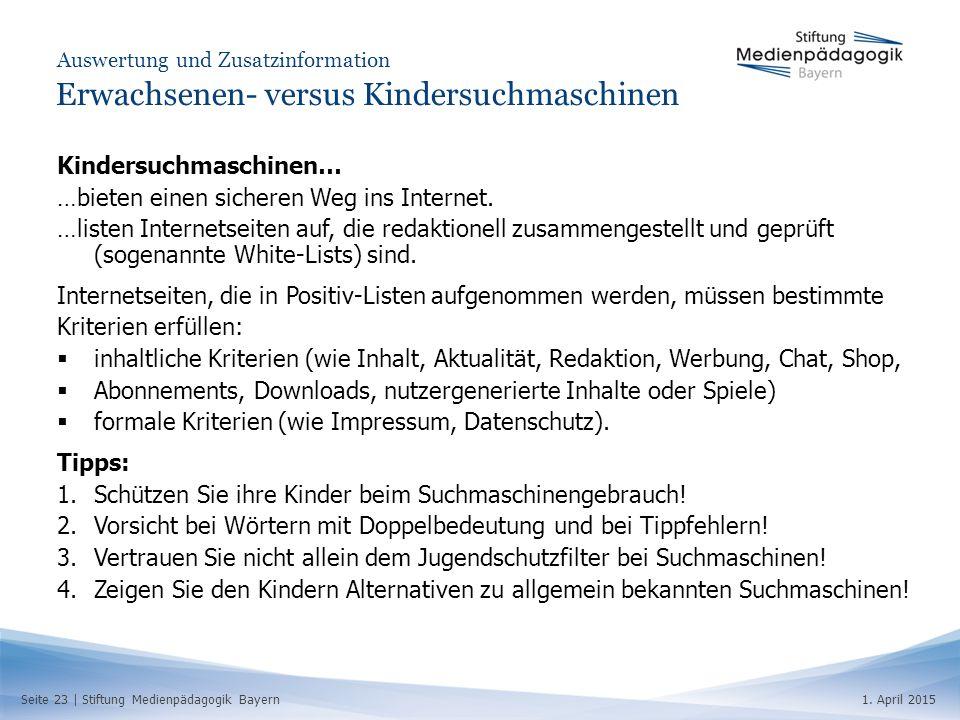 Seite 23   Stiftung Medienpädagogik Bayern1. April 2015 Auswertung und Zusatzinformation Erwachsenen- versus Kindersuchmaschinen Kindersuchmaschinen…