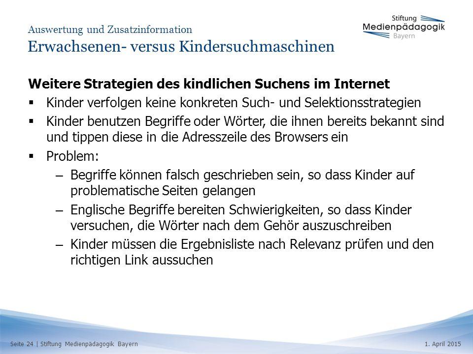 Seite 24   Stiftung Medienpädagogik Bayern1. April 2015 Auswertung und Zusatzinformation Erwachsenen- versus Kindersuchmaschinen Weitere Strategien de
