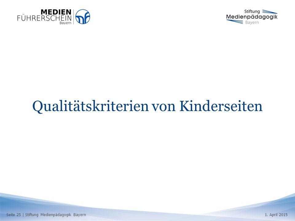 Seite 25   Stiftung Medienpädagogik Bayern1. April 2015 Qualitätskriterien von Kinderseiten