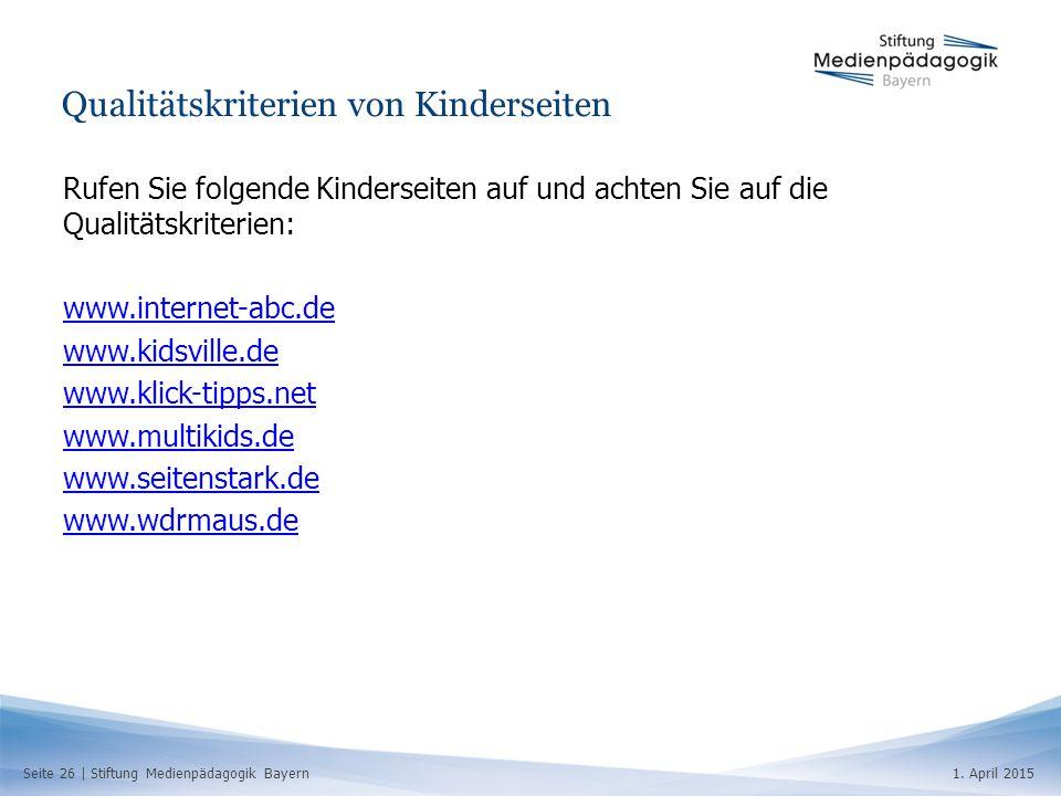Seite 26   Stiftung Medienpädagogik Bayern1. April 2015 Qualitätskriterien von Kinderseiten Rufen Sie folgende Kinderseiten auf und achten Sie auf die