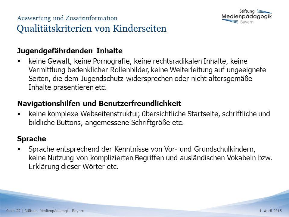 Seite 27   Stiftung Medienpädagogik Bayern1. April 2015 Auswertung und Zusatzinformation Qualitätskriterien von Kinderseiten Jugendgefährdenden Inhalt