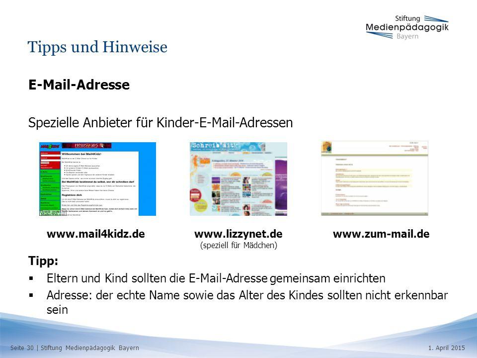 Seite 30   Stiftung Medienpädagogik Bayern1. April 2015 Tipps und Hinweise E-Mail-Adresse Spezielle Anbieter für Kinder-E-Mail-Adressen Tipp:  Eltern